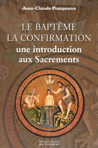 Le Baptême, la Confirmation : une introduction aux Sacrements